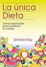 La única dieta: Dietas espirituales para equilibrar el cuerpo (Coleccion Renacimiento y Relaciones)