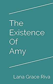 The Existence Of Amy by [Lana Grace Riva]