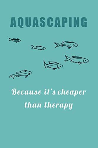 Aquascaping – Because it's cheaper than therapy: 120 leere Seiten DIN A5 I Notizbuch für Aquarium Aquascaping Fans Ideen Geschenk