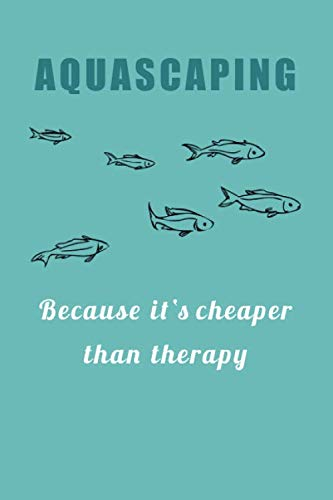 Aquascaping – Because it's cheaper than therapy: 120 leere Seiten DIN A5 I Notizbuch für Aquarium Aquascaping Fans Ideen Geschenk