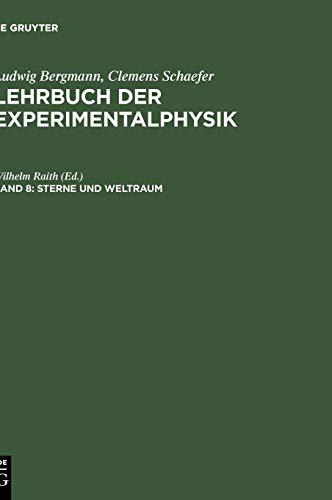 Ludwig Bergmann; Clemens Schaefer: Lehrbuch der Experimentalphysik: Lehrbuch der Experimentalphysik, Bd.8, Sterne und Weltraum