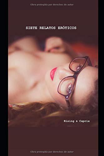 Relatos eróticos: Siete relatos eróticos cortos