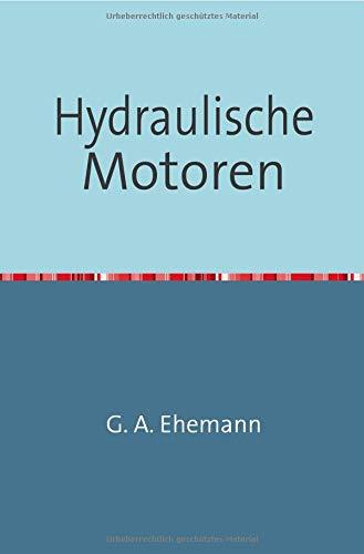 Hydraulische Motoren: Allgemeine und theoretische Darstellung der Wasserräder und Turbinen und Die Theorie der Turbinen Nachdruck 2018 Taschenbuch