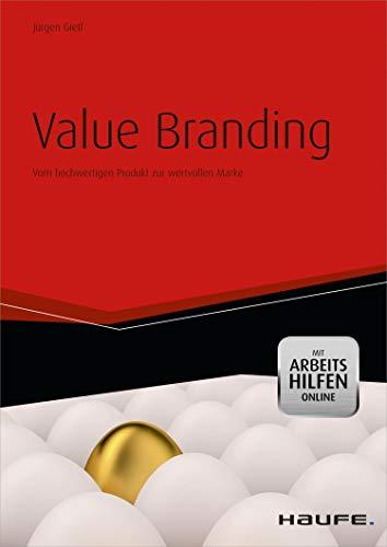 Value Branding - mit Arbeitshilfen online: Vom hochwertigen Produkt zur wertvollen Marke (Haufe Fachbuch 1640)
