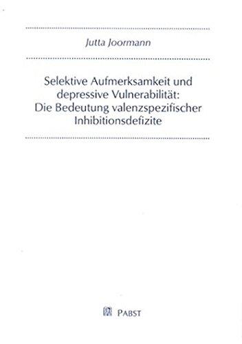 Selektive Aufmerksamkeit und depressiveVulnerabilität: Die Bedeutung valenzspezifischer Inhibitionsdefizite