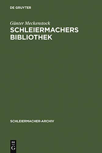 Schleiermachers Bibliothek: Bearbeitung des faksimilierten Rauchschen Auktionskatalogs und der Hauptbücher des Verlages G. Reimer (Schleiermacher-Archiv 10) (German Edition)