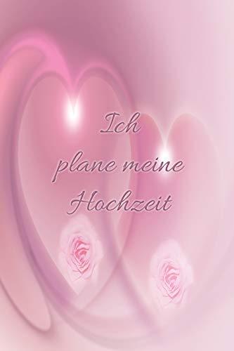 Ich plane meine Hochzeit: Braut Brautpaar Notizbuch Terminplaner liniert mit Herz Trauringe Bräutigam Junggesellenabschied Polterabend Gästeliste Gäste