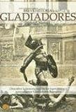 Breve historia de los gladiadores: Descubra la historia real de los legendarios y sanguinarios Gladiadores Romanos