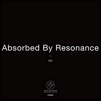 Absorbed by Resonance