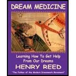 DREAM MEDICINE: Learning How To Get Help From Our Dreams