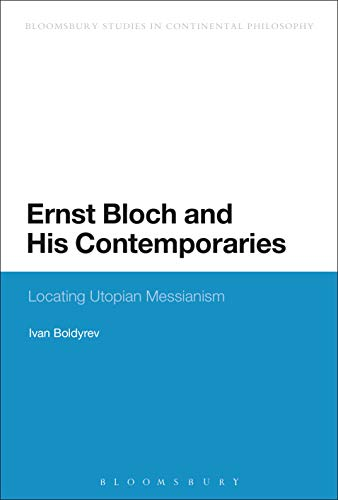 Ernst Bloch and His Contemporaries: Locating Utopian Messianism (Bloomsbury Studies in Continental Philosophy) (English Edition)