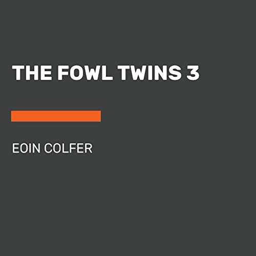 The Fowl Twins, Book Three: The Fowl Twins Get What They Deserve Audiobook By Eoin Colfer cover art