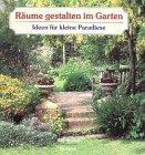 Räume gestalten im Garten. Ideen für kleine Paradiese