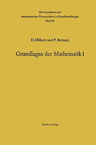 Grundlagen der Mathematik I (Grundlehren der mathematischen Wissenschaften) (German Edition) (Grundlehren der mathematischen Wissenschaften, 40, Band 40)