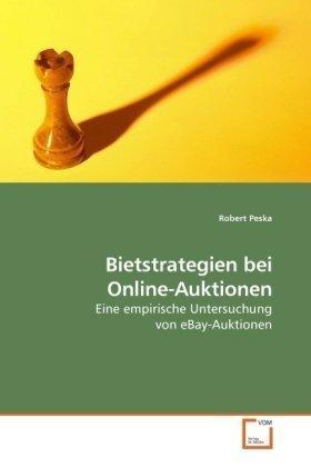 Bietstrategien bei Online-Auktionen: Eine empirische Untersuchung von eBay-Auktionen