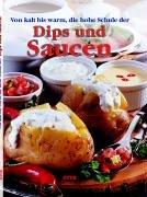 Die beliebtesten Rezepte Saucen und Dips: warm - kalt - hell - braun