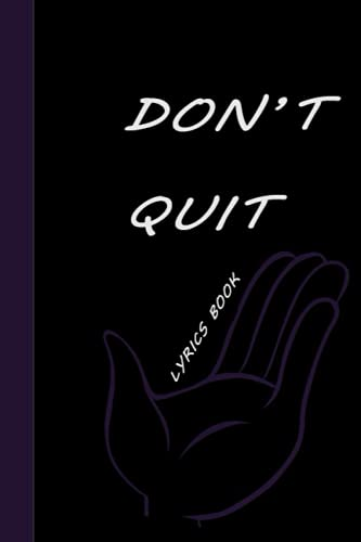 """Don't Quit Lyrics Book: lyrics notebook_songwriting journal / 6""""x9""""inches - Over 120 Pages Including Notes Section - For Musicians & Songwriters"""