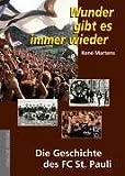 René Mertens: Wunder gibt es immer wieder. Die Geschichte des FC St. Pauli.