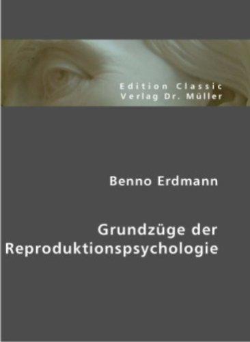 Benno Erdmann: Grundzüge der Reproduktionspsychologie