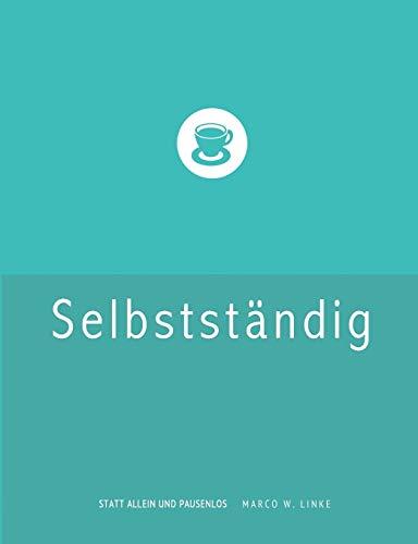 Erfolgreich selbstständig! Handbuch für Freelancer und Existenzgründer (Grafik Design, Webdesign, Fotografie, Text).: Checkliste Existenzgründung: ... Versicherung, Steuern und Altersvorsorge.