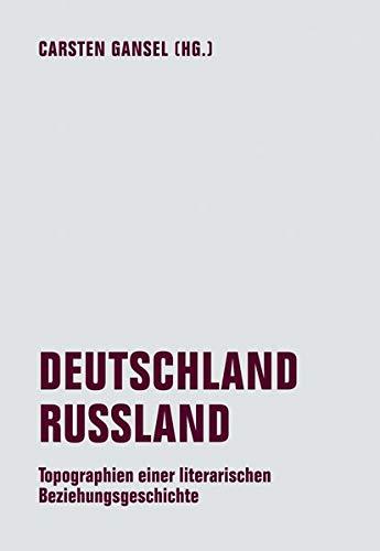 DEUTSCHLAND / RUSSLAND: Topographien einer literarischen Beziehungsgeschichte