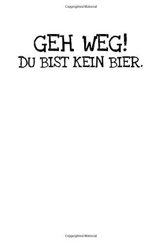 Geh Weg!  Du Bist Kein Bier.: Notizbuch Journal Tagebuch 100 linierte Seiten | 6x9 Zoll (ca. DIN A5)