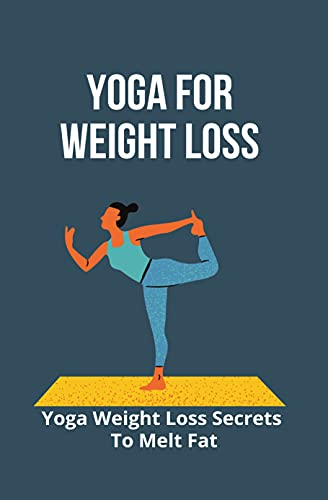 Yoga For Weight Loss: Yoga Weight Loss Secrets To Melt Fat: Yoga Weight Loss For Beginners (English Edition)