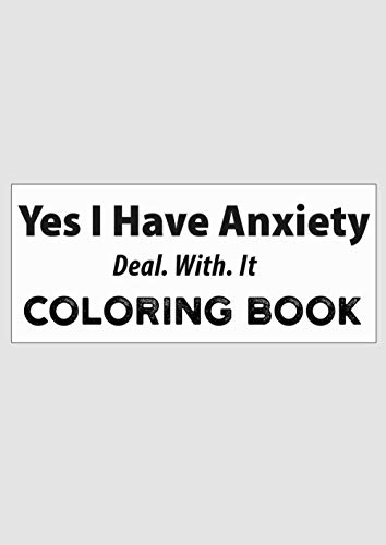 yes i have anxiety deal with it coloring book: for relaxation, meditation, and stress relief.