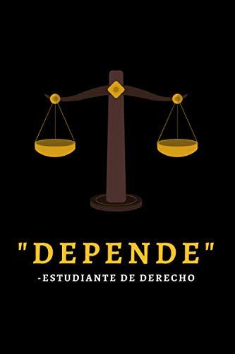 Depende - Estudiante De Derecho: Cuaderno De Notas Original Para Estudiantes De Derecho, Abogados, Jueces etc - Regalo Cumpleaños, Aniversario, Navidad