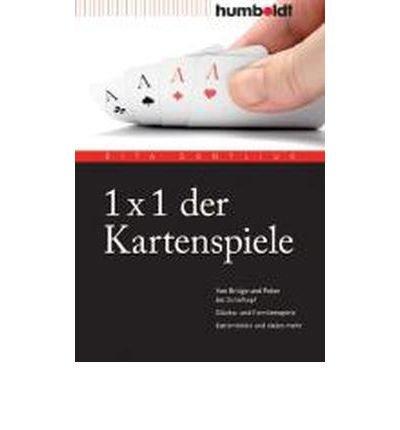 1 x 1 der Kartenspiele: Von Bridge ?ber Poker und Skat bis Zwicken. Gl?cks- und Familienspiele. Kartentricks und vieles mehr (Paperback)(German) - Common