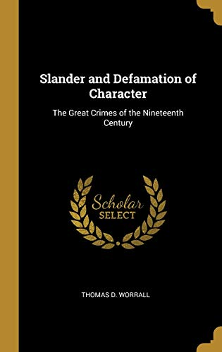 Compare Textbook Prices for Slander and Defamation of Character: The Great Crimes of the Nineteenth Century  ISBN 9780353906440 by Worrall, Thomas D.