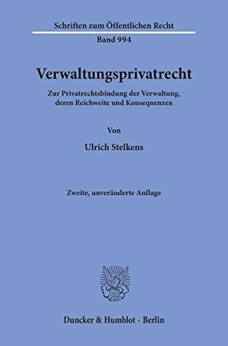Verwaltungsprivatrecht.: Zur Privatrechtsbindung der Verwaltung, deren Reichweite und Konsequenzen. (Schriften zum Öffentlichen Recht)