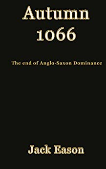 Autumn 1066: When Anglo-Saxon dominance ended by [Jack Eason]