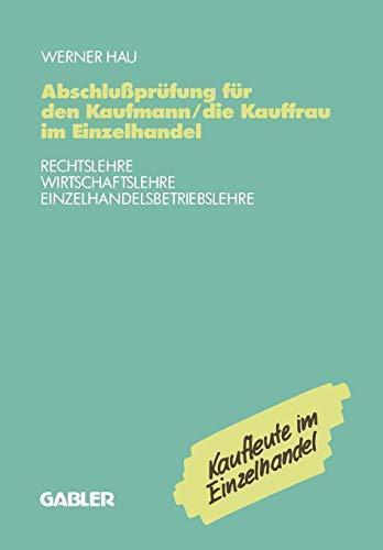 Abschlußprüfung für den Kaufmann/die Kauffrau im Einzelhandel: Rechtslehre Wirtschaftslehre Einzelhandelsbetriebslehre