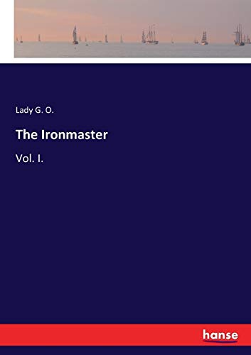 The Ironmaster: Vol. I.
