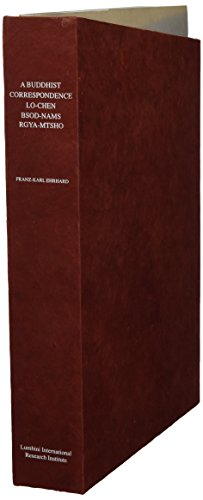Facsimile Edition Series Vol. 3: A Buddhist Correspondence: The Letters of Lo-chen bSod-nams rgya-mtsho Monograph Series Vol. 3: Life and Travels of ... the Lumbini International Research Institute)