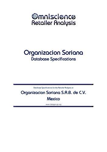 Organizacion Soriana S.A.B. de C.V. - Mexico: Retailer Analysis Database Specifications (Omniscience Retailer Analysis - Mexico Book 73337) (English Edition)