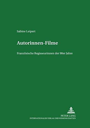 Autorinnenfilme: Französische Regisseurinnen der 90er Jahre (Studien zum Theater, Film und Fernsehen, Band 39)