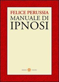 Ipnosi. Manuale di psicotecnica della trance