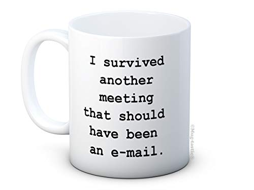I survived another meeting that should have been an e-mail - email - Hochwertigen Kaffee Tee Tasse