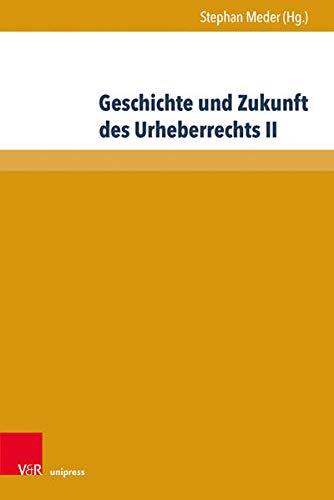 Geschichte und Zukunft des Urheberrechts II (Beiträge zu Grundfragen des Rechts, Band 34)