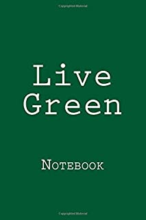 Live Green: Notebook, 150 lined pages, softcover, 6 x 9
