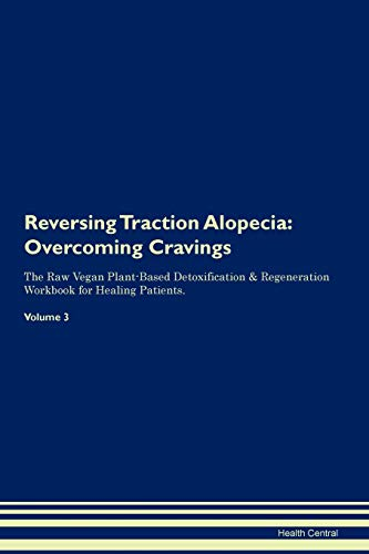 Reversing Traction Alopecia: Overcoming Cravings The Raw Vegan Plant-Based Detoxification & Regeneration Workbook for Healing Patients. Volume 3