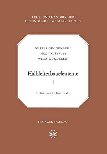 Halbleiterbauelemente: Band I Halbleiter und Halbleiterdioden (Lehr- und Handbücher der Ingenieurwissenschaften (25), Band 25)
