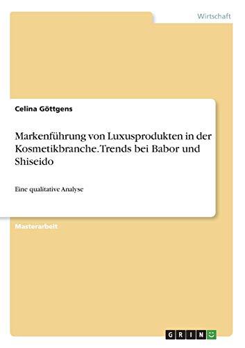 Markenführung von Luxusprodukten in der Kosmetikbranche. Trends bei Babor und Shiseido: Eine qualitative Analyse