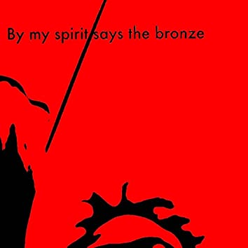 By My Spirit Says the Bronze