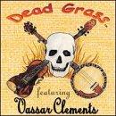 Dead Grass Feat: Vassar Clements