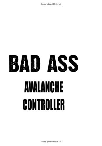 Bad Ass Avalanche Controller: Original Avalanche Controller Notebook, Journal Gift, Diary, Doodle Gift or Notebook   6 x 9 Compact Size- 109 Blank Lined Pages
