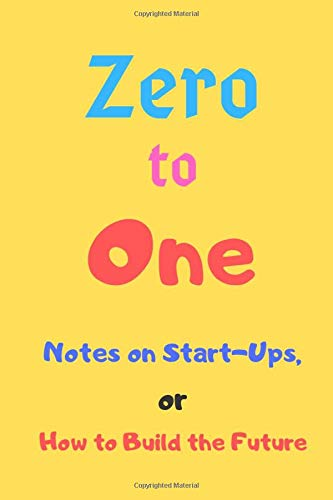 Zero to One Notes on Start-Ups, or How to Build the Future: Lined Notebook / journal Gift,100 Pages,6x9,Soft Cover,Matte Finish