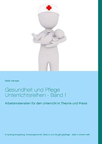Gesundheit und Pflege Unterrichtsreihen: Theorie und Praxis